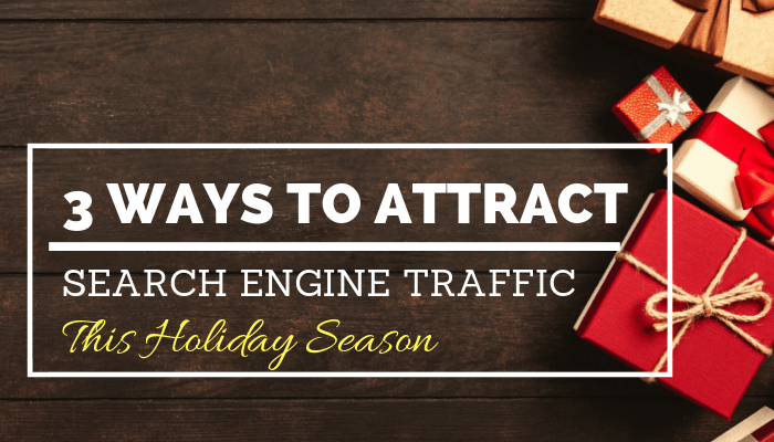 3 Ways to Attract Search Engine Traffic This Holiday Season