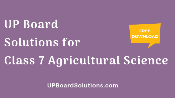 UP Board Solutions for Class 7 Agricultural Science कृषि विज्ञान
