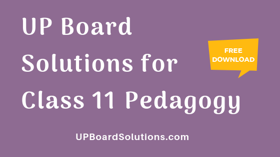 UP Board Solutions for Class 11 Pedagogy शिक्षाशास्त्र
