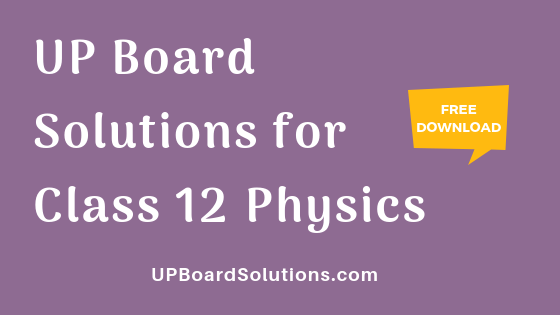 UP Board Solutions for Class 12 Physics भौतिक विज्ञान