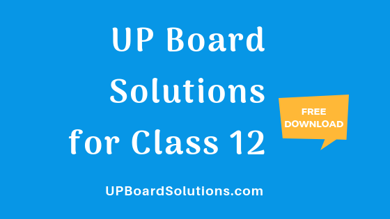 UP Board Solutions for Class 12 – UP Board Solutions
