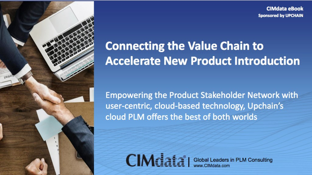 CIMdata eBook, sponsored by Upchain. Connecting the Value Chain to Accelerate New Product Introduction: Empowering the Product Stakeholder Network with user-centric, cloud-based technology, Upchain's cloud PLM offers the best of both worlds