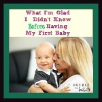 What I'm Glad I Didn't Know Before Having My First Baby