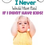 15 Phrases I Never Would Have Said If I Didn't Have Kids
