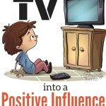 How to Turn TV into a Positive Influence for Your Family
