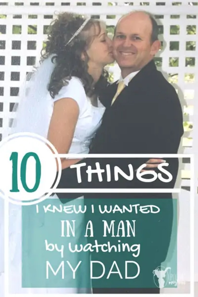 10 things I want in a man by watching my dad