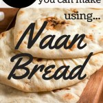 10 Easy Naan Bread Meals