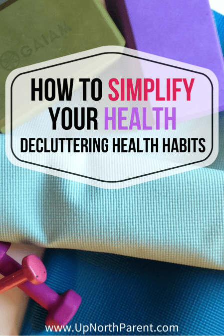 Decluttering Your Health Habits _ How to Simplify Your Health