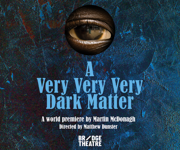 Review: ★★★★ A Very Very Very Dark Matter, The Bridge Theatre