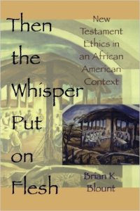 Then the Whisper Put On Flesh: New Testament Ethics in an African American Context by Brian K. Blount