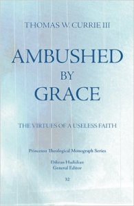 Ambushed by Grace: The Virtues of a Useless Faith