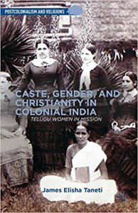 Caste, Gender, and Christianity in Colonial India: Telugu Women in Mission (Postcolonialism and Religions)