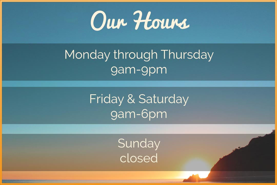 Our Hours Mon-Thurs: 9am-9pm • Fri & Sat 9am-6pm • Sunday - closed
