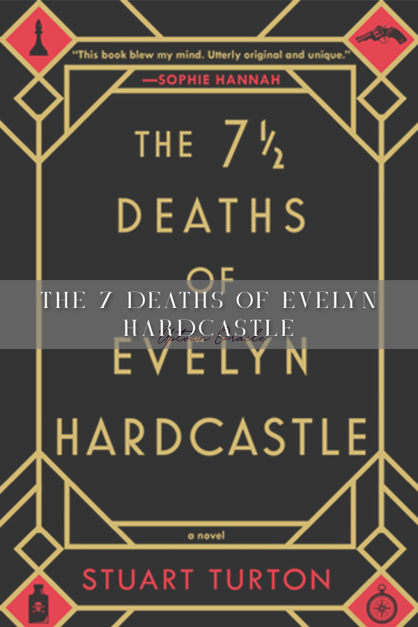 The 7 Deaths of Evelyn Hardcastle by Stuart Turton Pinterest Image