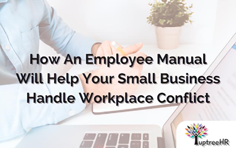 How An Employee Manual Will Help Your Small Business Handle Workplace Conflict