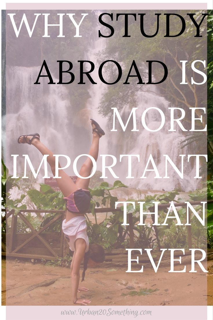 Study abroad is an incredible opportunity for students to learn about other cultures and teach others about their own. It's also a great chance to travel, make friends, learn languages, and learn about yourself. But, there's so much more to it than that. Study abroad is more important than ever. Here's why and exactly how you can make the most of it.