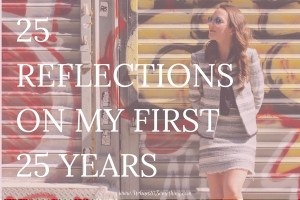 In honor of my 25th birthday, here are 25 reflections. I have learned so much in the past 25 years and can't wait to see what I learn next.
