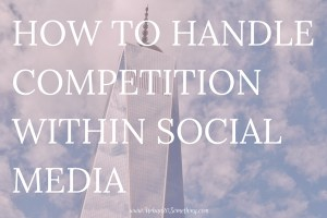 Social media can make us feel less than or not good enough, but there's a lot of inspiration in it, too. Here's how to handle the competition within social media.
