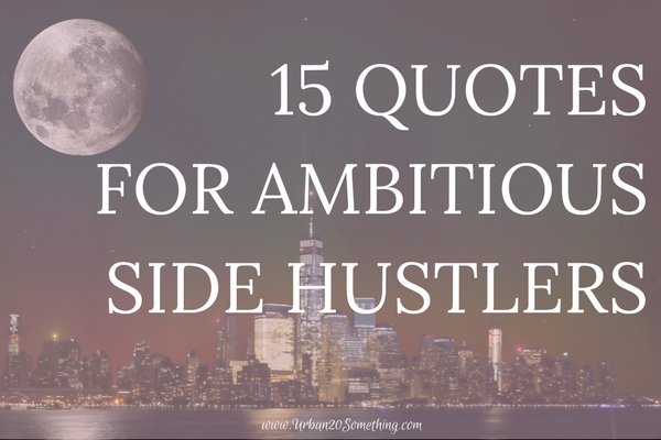 Side hustling can be a long game and a lonely road at times. Here's some hustle quotes from some of the world's best entrepreneurs, hustlers, and business minds to keep you motivated. Click through for my 15 favorite side hustle quotes.