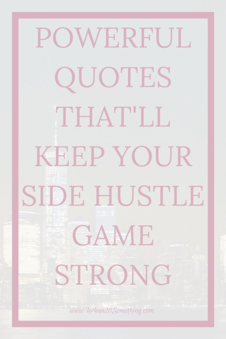 Side hustles are exponentially easier when you have ways to keep yourself motivated. Click through for 15 powerful quotes that'll keep your side hustle game strong.