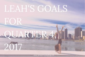 I track my goals quarterly. Monthly is too short and annual is too long to keep momentum. To keep myself accountable, I post them each quarter on my blog AKA the internet for everyone to see! Click through to read my upcoming goals for Quarter 4, 2017.