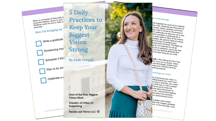 These five practices are simple daily practices that will keep your vision strong and lead you toward your biggest vision.