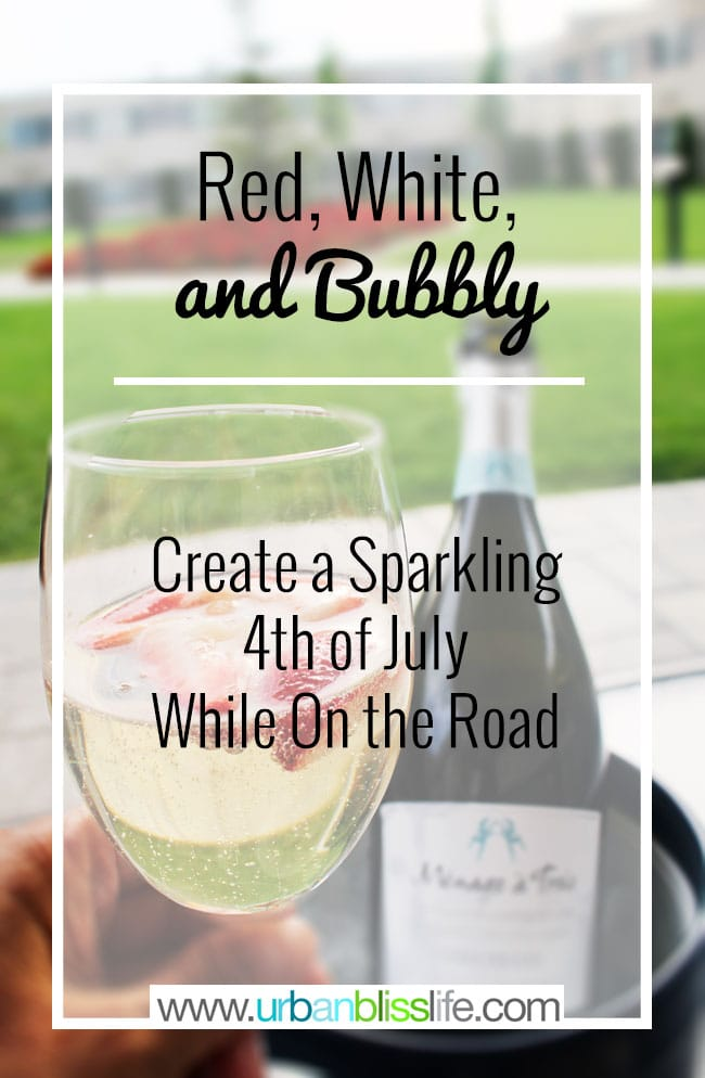 Red, White, and Bubbly: Create a Sparkling 4th of July While On the Road