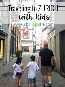 Tips for Traveling to Zurich, Switzerland with kids, on UrbanBlissLife.com