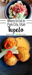 Tupelo in Park City, Utah serves artisan-sourced, globally inspired cuisine. Restaurant review on UrbanBlissLife.com