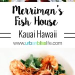Where to Eat in Kauai: Merriman's Poipu, restaurant review on UrbanBlissLife.com