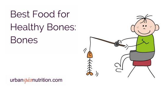 Best Food for Healthy Bones:  Bones
