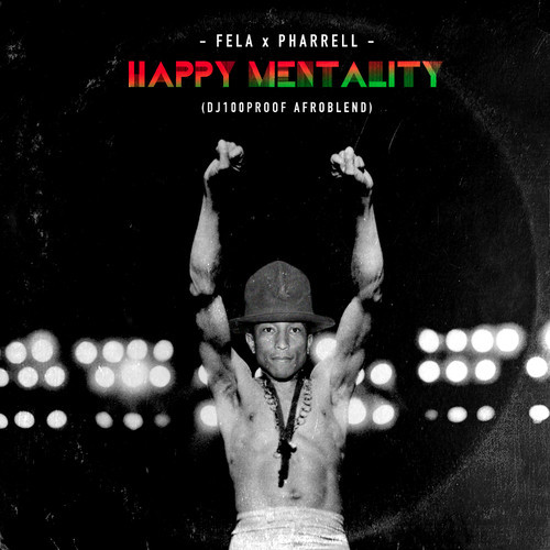 Fela x Pharrell - Happy Mentality dj100proof