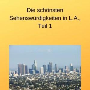 Die schönsten Sehenswürdigkeiten in L.A., Teil 1