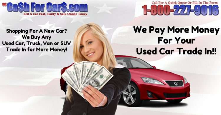We Pay More Money For Used Car Trade In - US Cash For Cars
