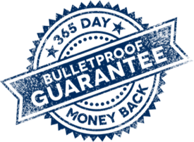 365 Day - Money Back - Bullet Proof Guarantee