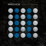Rroyce – Parallel Worlds