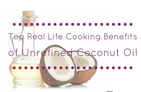 Top Real Life Cooking Benefits of Unrefined Coconut Oil