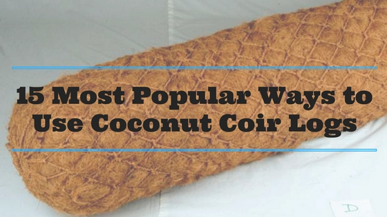 15 Most Popular Ways to Use Coconut Coir Logs