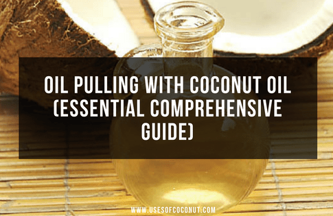 Oil Pulling With Coconut Oil (Essential Comprehensive Guide)