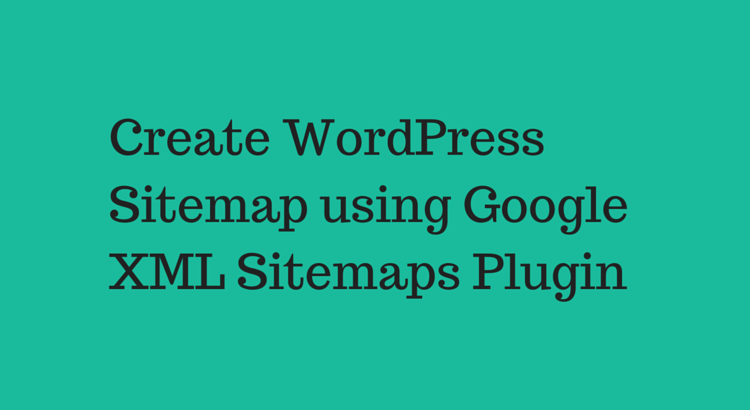 Create WordPress Sitemap using Google XML Sitemaps Plugin