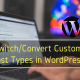 Switch/Convert Custom Post Types in WordPress
