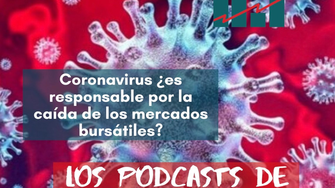 Coronavirus; ¿Responsable por la caída del mercado Bursátil?