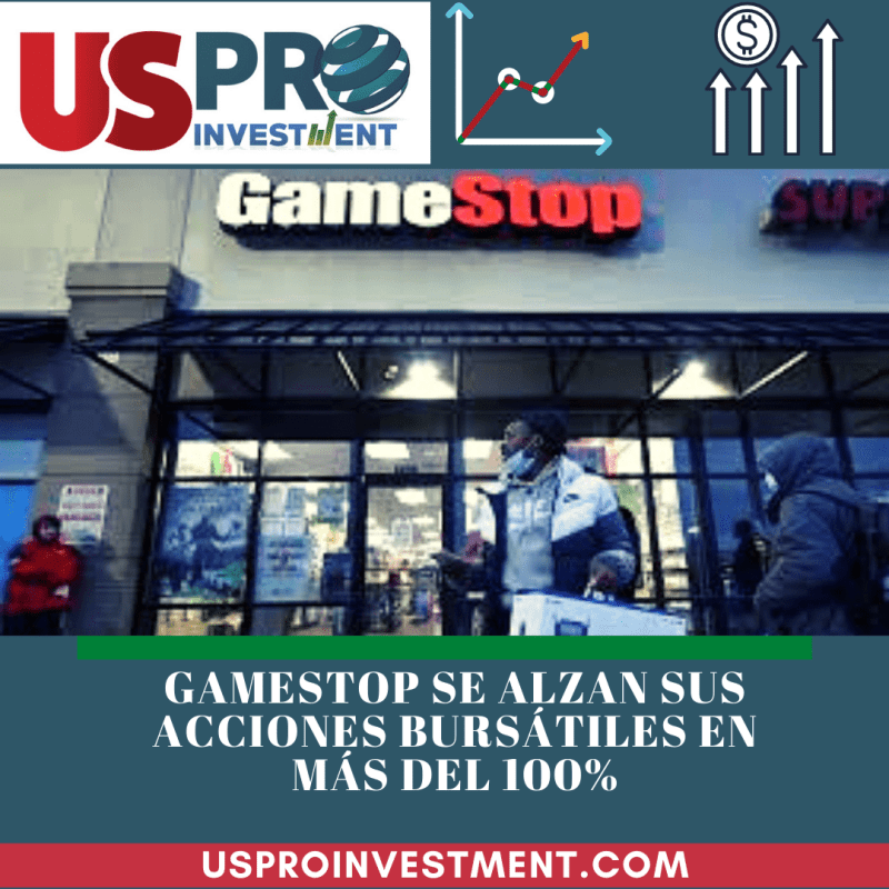 Us Pro All Investment GameStop se Alzan sus Acciones Bursátiles en más del 100%