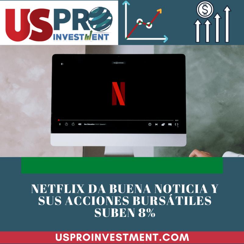 Netflix da buena noticia y sus acciones Bursátiles suben 8%