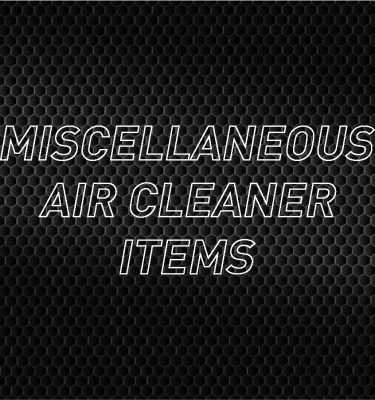 Miscellaneous Air Cleaner Items