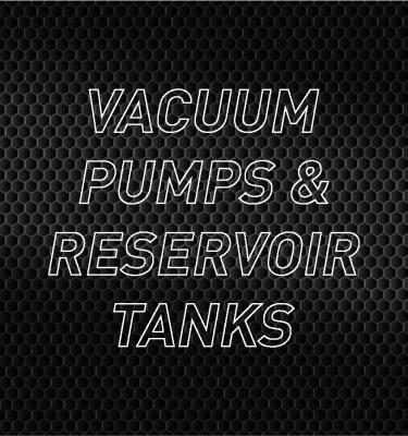 Vacuum Pumps & Reservoir Tanks