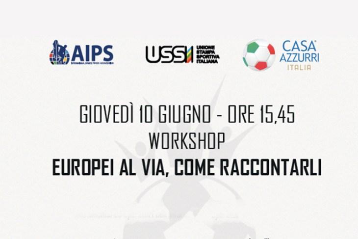 Giovedi 10 Giugno : Workshop Europei Al Via, Come Raccontarli