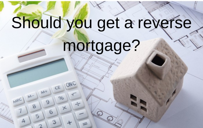 should you get a reverse mortgage