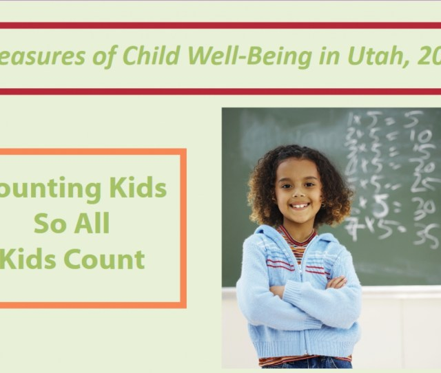 Utah Kids Count Project Releases Annual Data 2018 Edition Shows Highs And Lows For Kids
