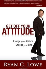 Get off Your Attitude change Your Attitude Change Your Life